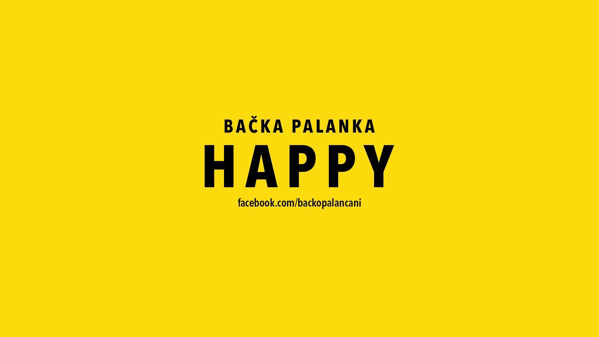 Happy [ WE ARE FROM BACKA PALANKA ]