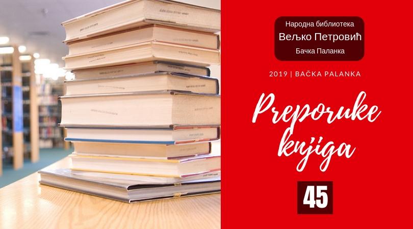 """Preporuke knjiga iz Narodne biblioteke """"Veljko Petrović"""" (45)"""